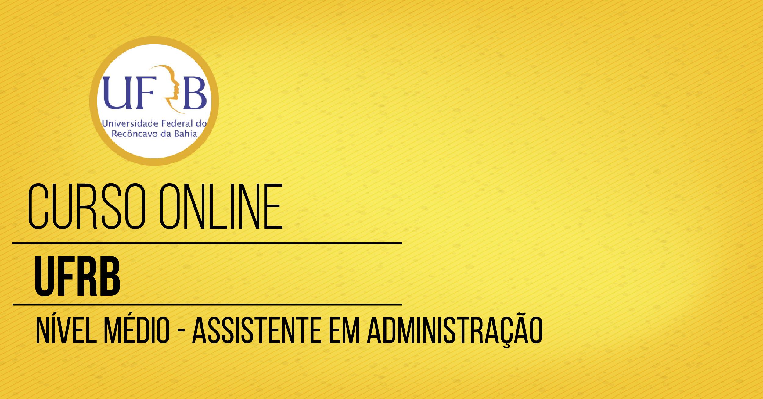Curso - Universidade Federal do Recôncavo da Bahia - UFRB - Assistente em Administração