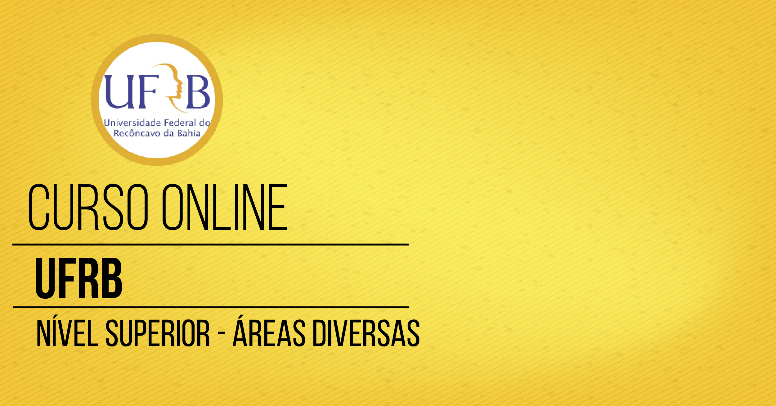 Curso - Universidade Federal do Recôncavo da Bahia - UFRB - Superior - Diversas Áreas