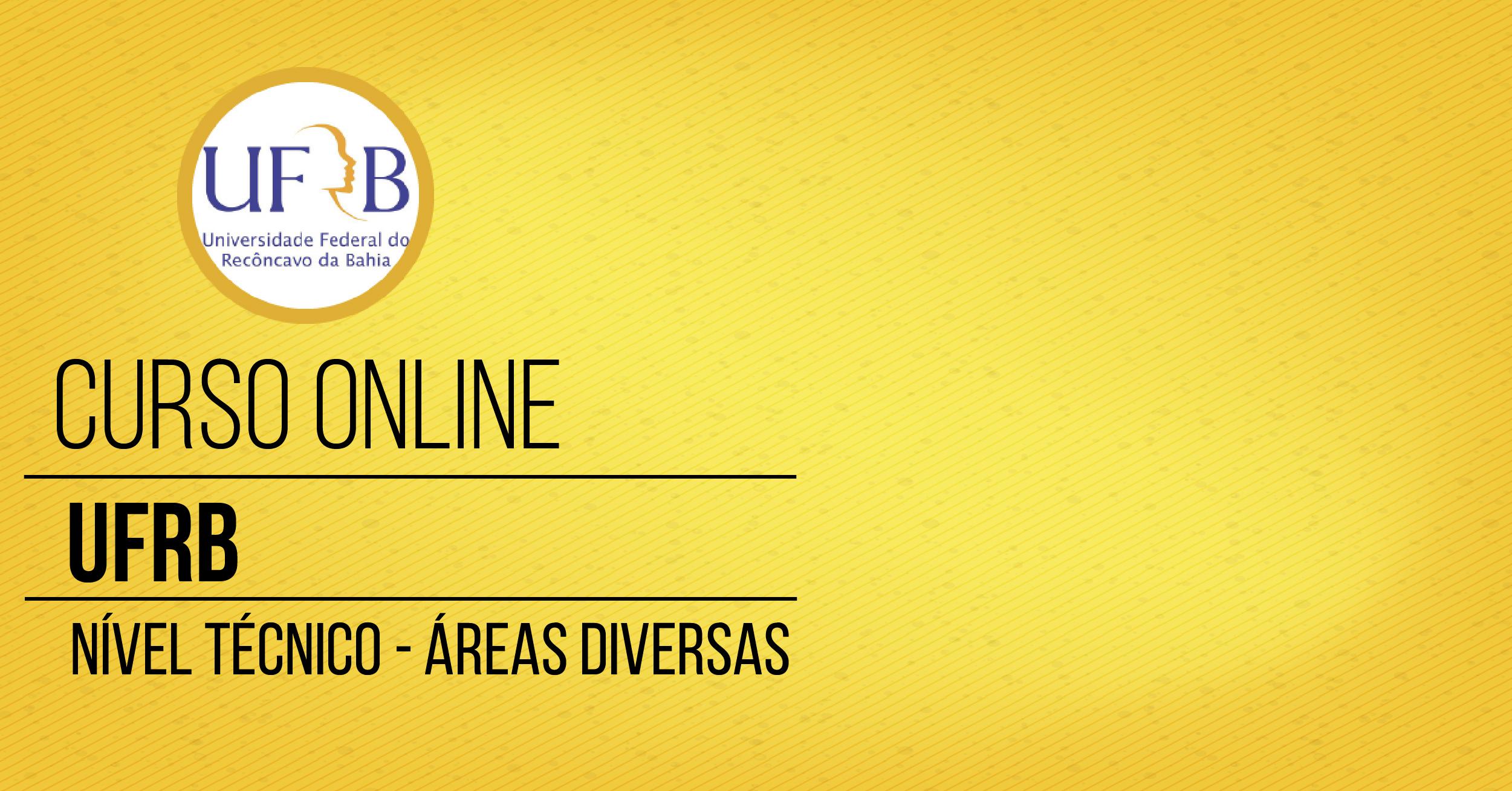 Curso - Universidade Federal do Recôncavo da Bahia - UFRB - Técnico - Diversas Áreas