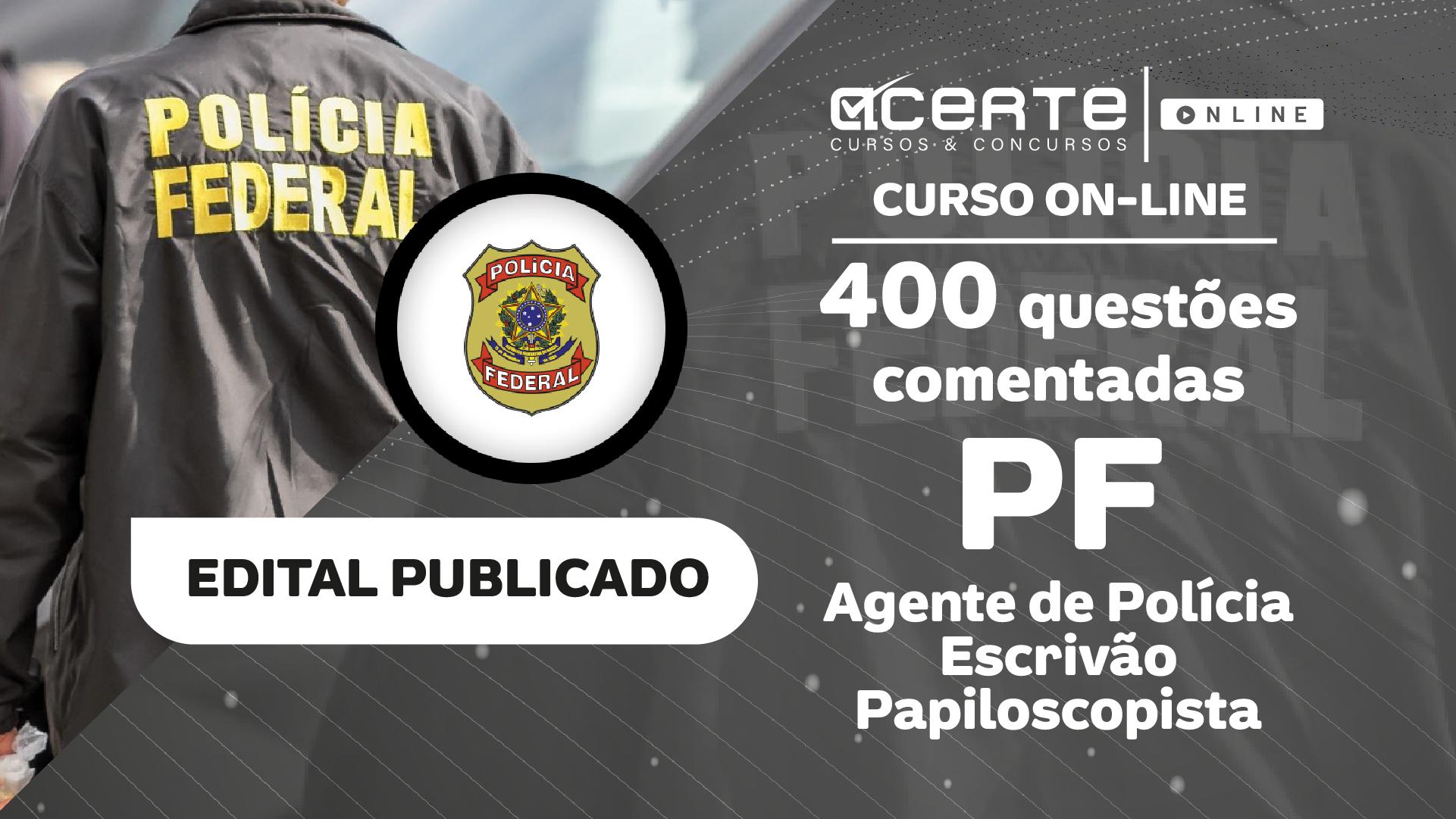 Questões - PF - Polícia Federal - Agente Policial | Escrivão | Papiloscopista
