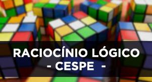 Raciocínio Lógico - CESPE
