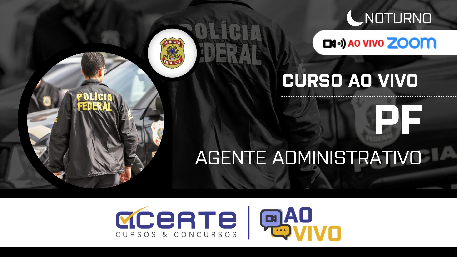 Polícia Federal - PF - Agente Administrativo AO VIVO - Noturno