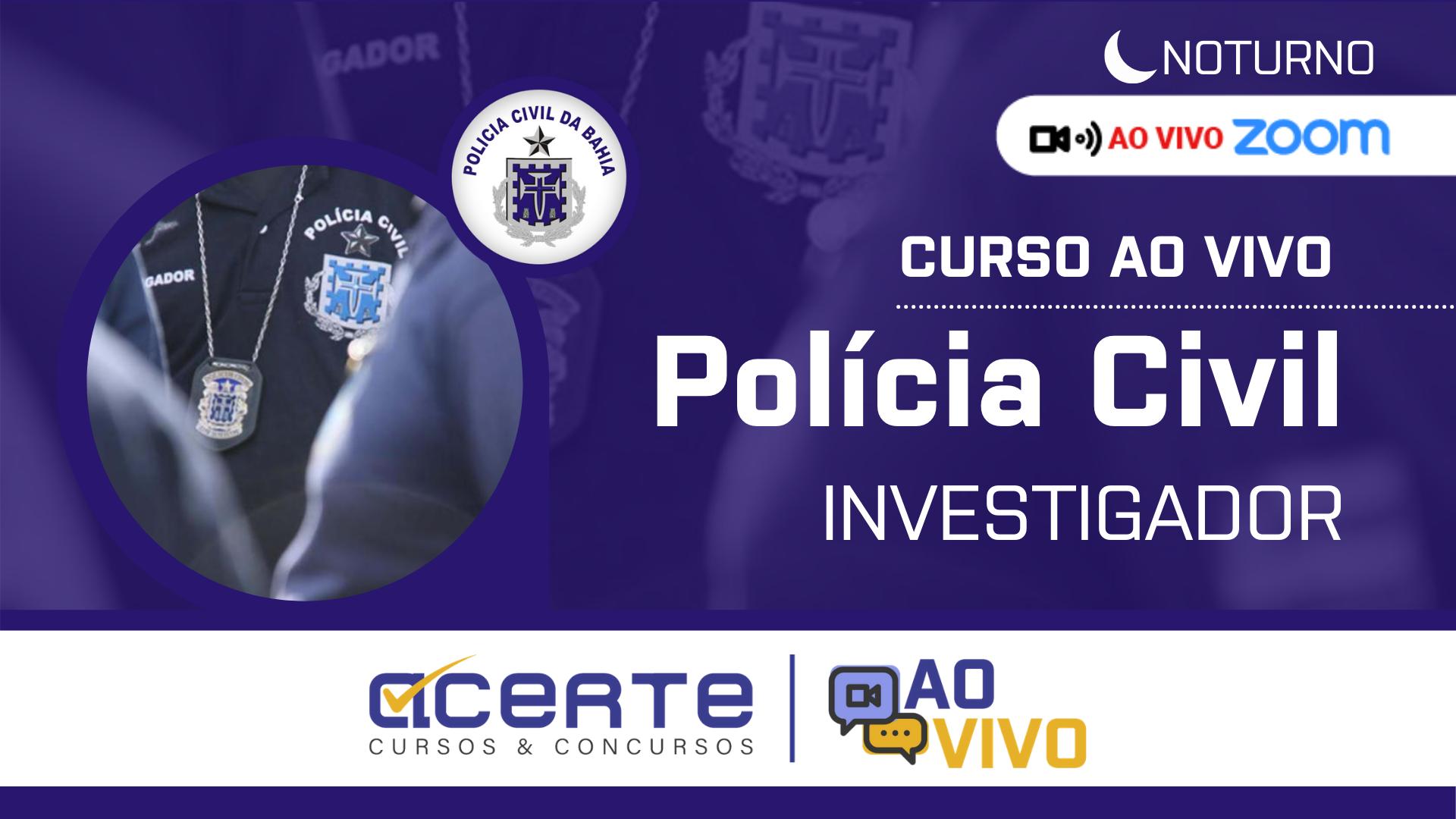 Polícia Civil - PC - Investigador AO VIVO - Noturno